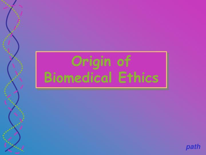 Origin of Biomedical Ethics