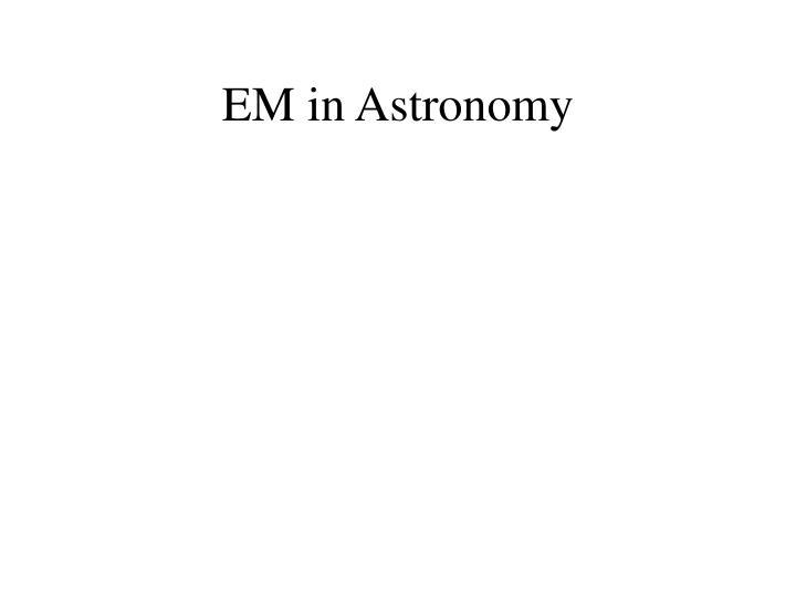 EM in Astronomy