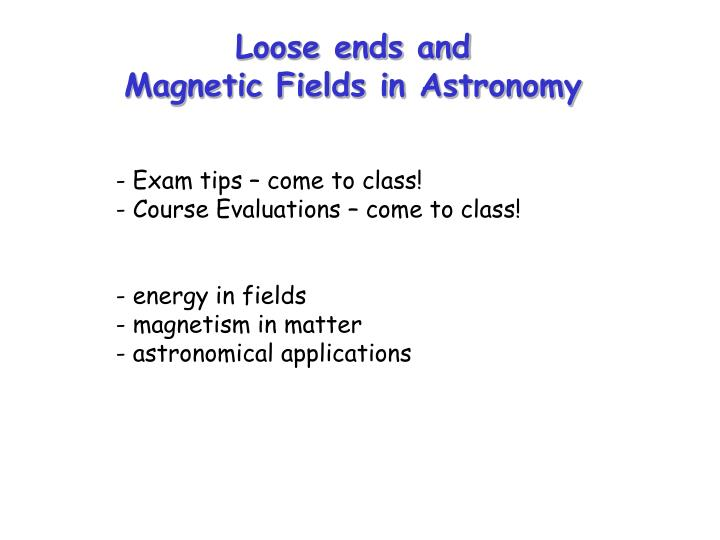 loose ends and magnetic fields in astronomy