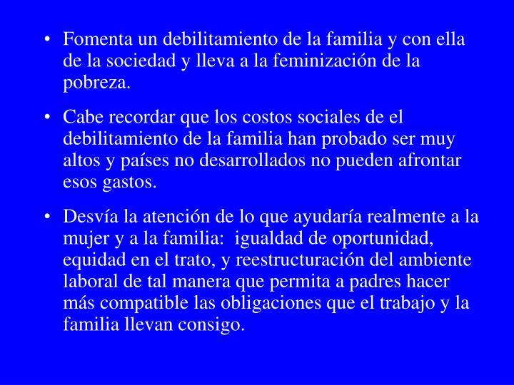 Fomenta un debilitamiento de la familia y con ella de la sociedad y lleva a la feminizaci