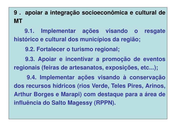 9 .  apoiar a integração socioeconômica e cultural de MT