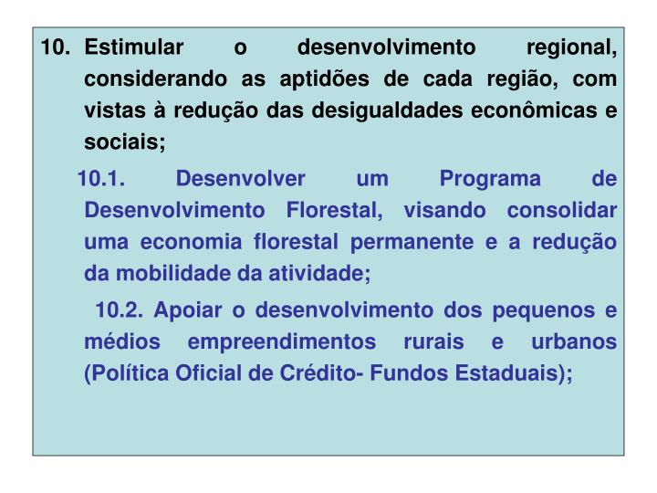 Estimular o desenvolvimento regional, considerando as aptidões de cada região, com vistas à redução das desigualdades econômicas e sociais;