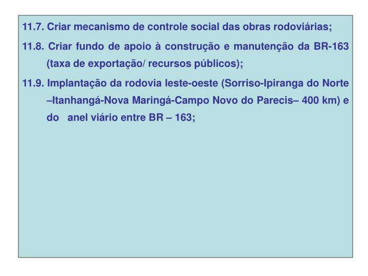 11.7. Criar mecanismo de controle social das obras rodoviárias;