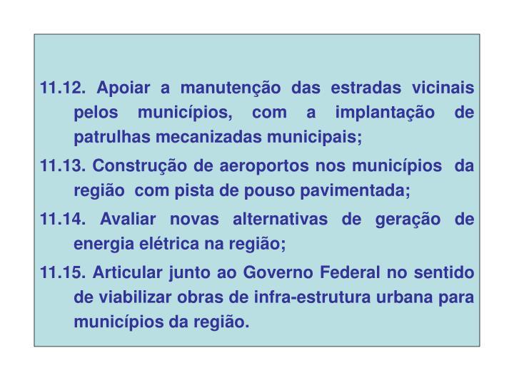 11.12. Apoiar a manutenção das estradas vicinais pelos municípios, com a implantação de patrulhas mecanizadas municipais;