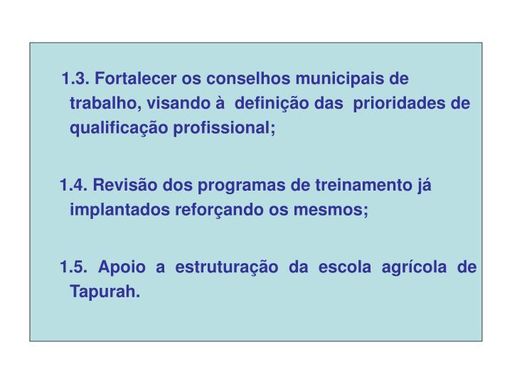 1.3. Fortalecer os conselhos municipais de trabalho, visando à  definição das  prioridades de qualificação profissional;