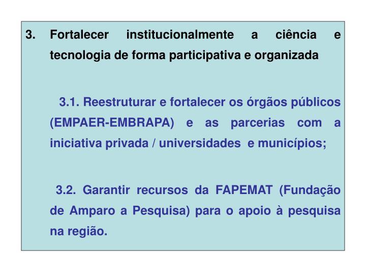 Fortalecer institucionalmente a ciência e tecnologia de forma participativa e organizada
