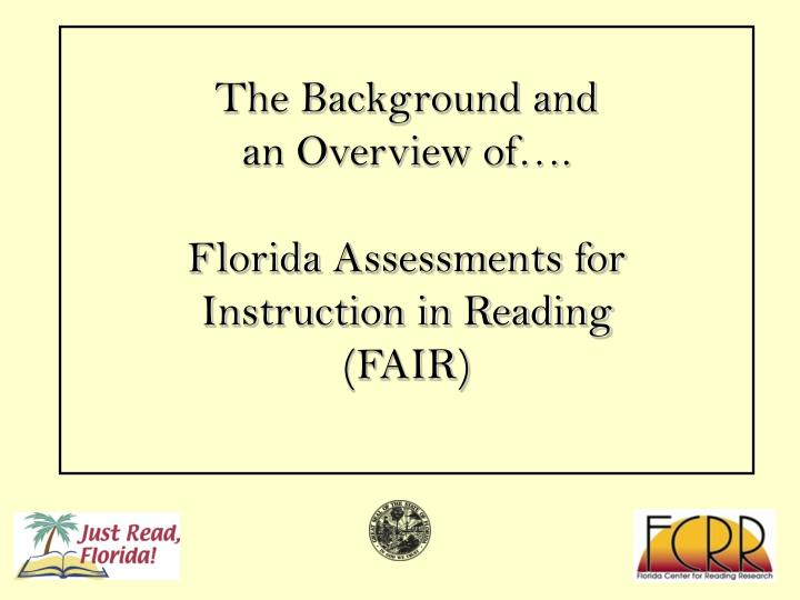 The background and an overview of florida assessments for instruction in reading fair