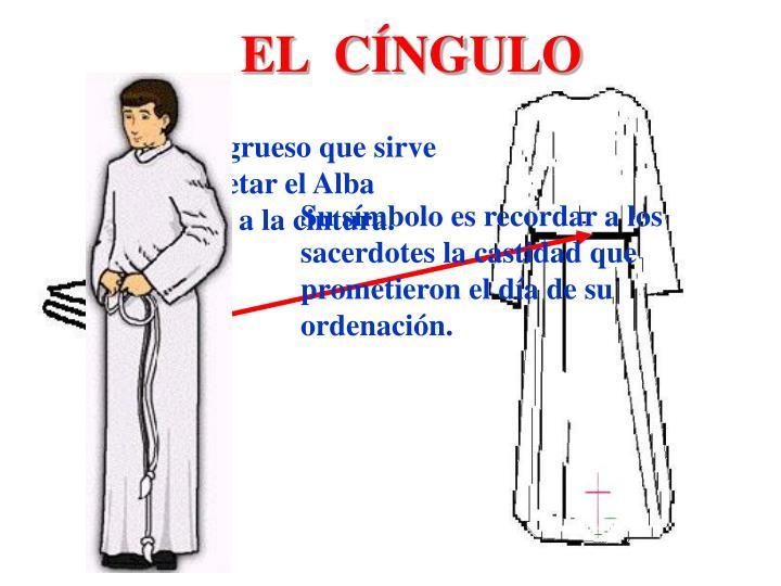 Cordón grueso que sirve para sujetar el Alba atándola a la cintura.