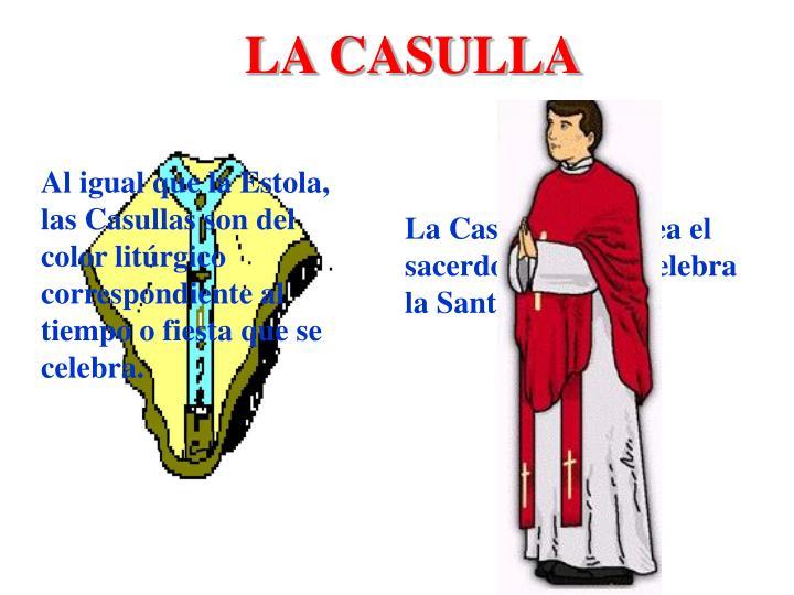 Al igual que la Estola, las Casullas son del color litúrgico correspondiente al tiempo o fiesta que se celebra.