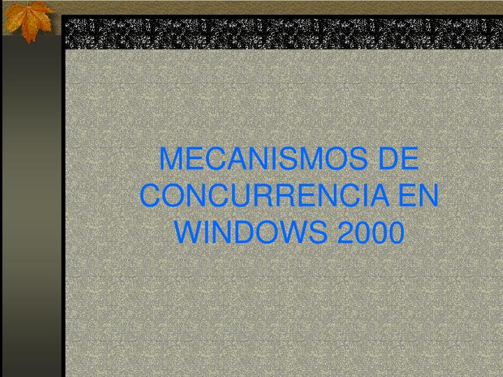 MECANISMOS DE CONCURRENCIA EN WINDOWS 2000