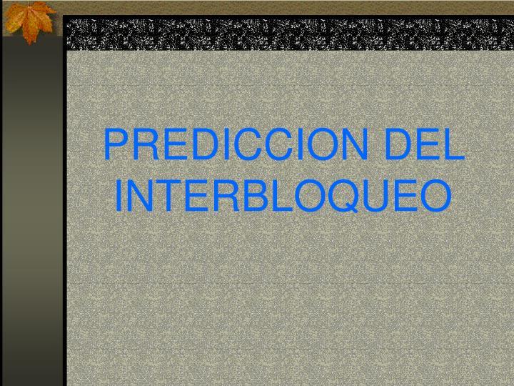 PREDICCION DEL INTERBLOQUEO