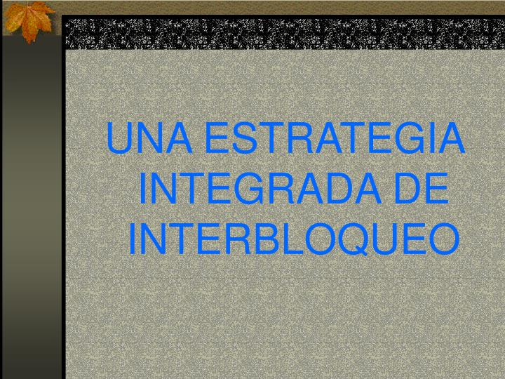 UNA ESTRATEGIA INTEGRADA DE INTERBLOQUEO