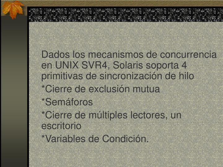 Dados los mecanismos de concurrencia en UNIX SVR4, Solaris soporta 4 primitivas de sincronización de hilo