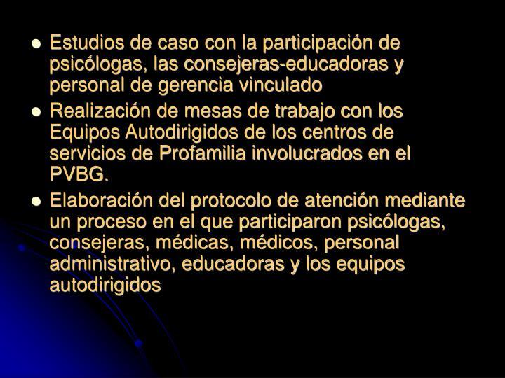 Estudios de caso con la participación de psicólogas, las consejeras-educadoras y personal de gerencia vinculado