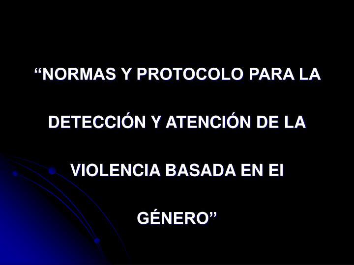 """""""NORMAS Y PROTOCOLO PARA LA"""