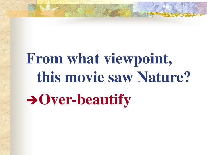 From what viewpoint, this movie saw Nature?