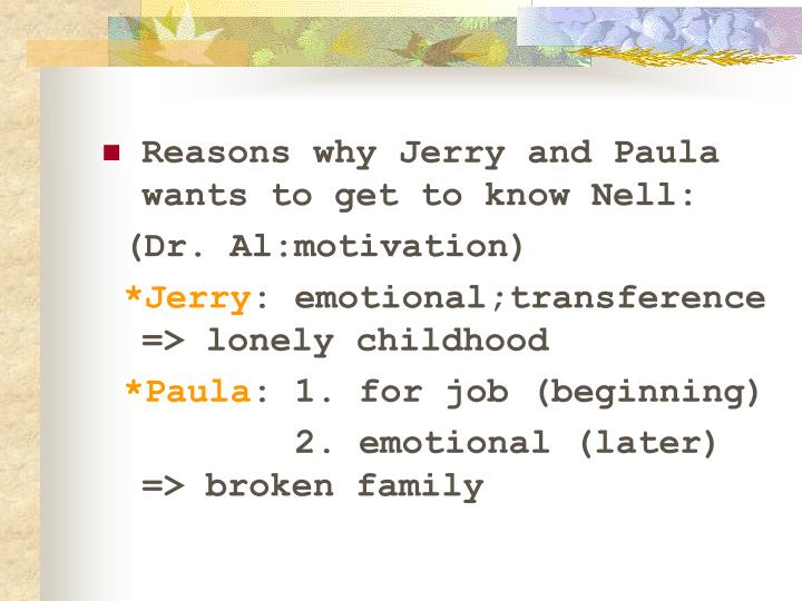 Reasons why Jerry and Paula wants to get to know Nell: