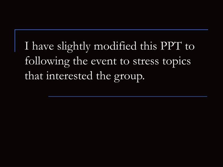 I have slightly modified this ppt to following the event to stress topics that interested the group l.jpg