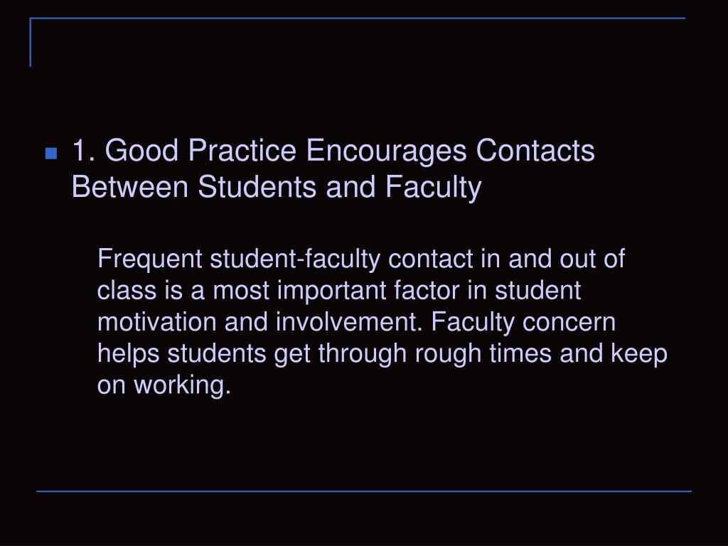 1. Good Practice Encourages Contacts Between Students and Faculty