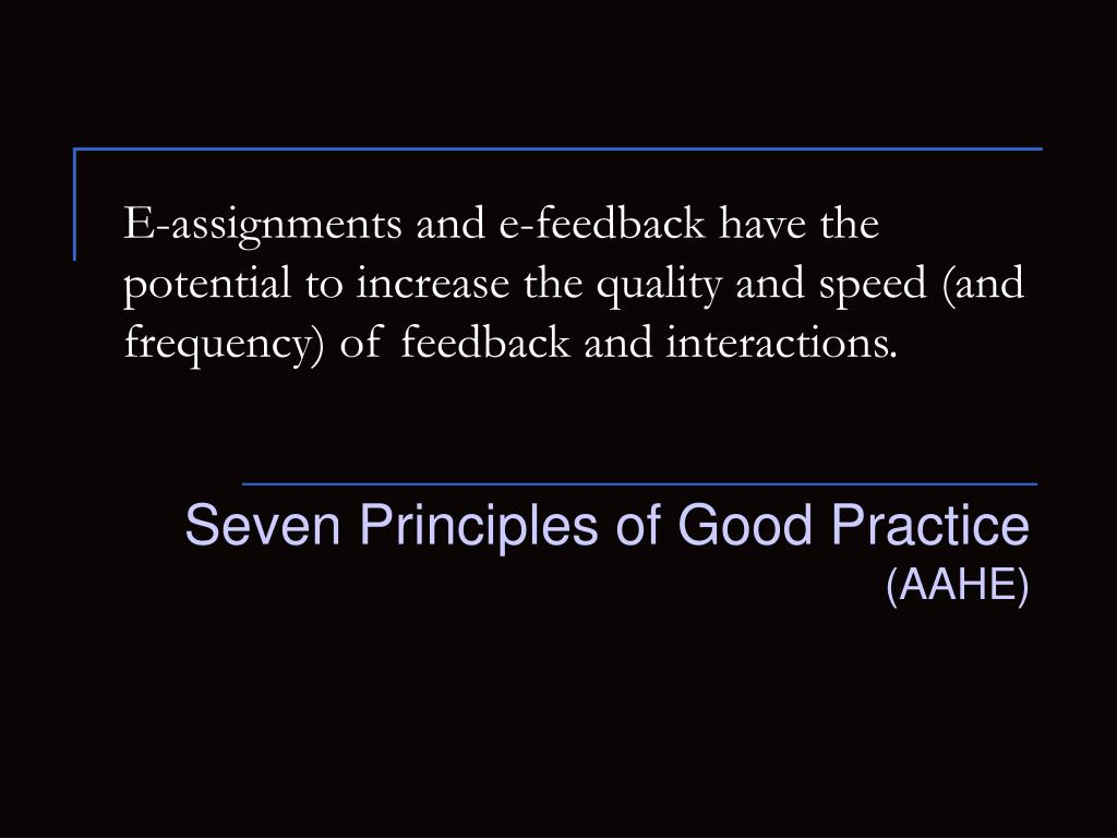 E-assignments and e-feedback have the potential to increase the quality and speed (and frequency) of feedback and interactions.