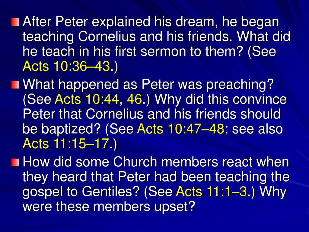 After Peter explained his dream, he began teaching Cornelius and his friends. What did he teach in his first sermon to them? (See