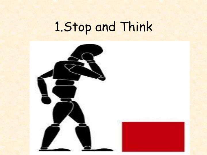 1.Stop and Think