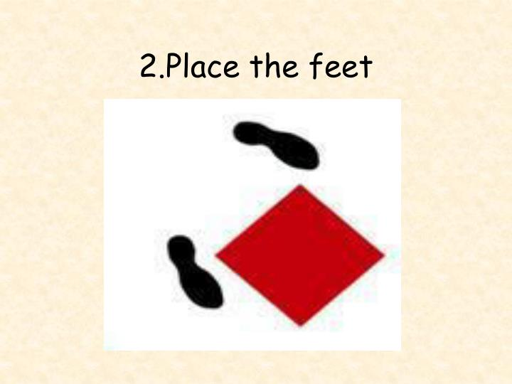 2.Place the feet