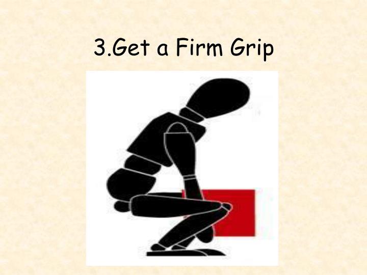 3.Get a Firm Grip