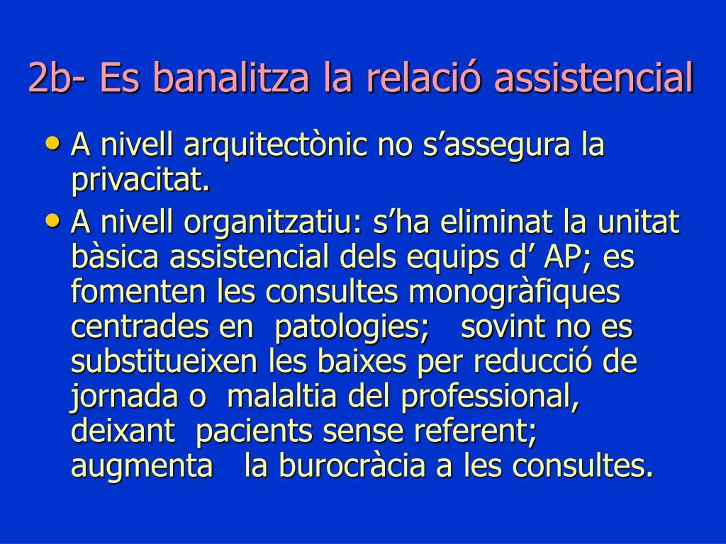 2b- Es banalitza la relació assistencial