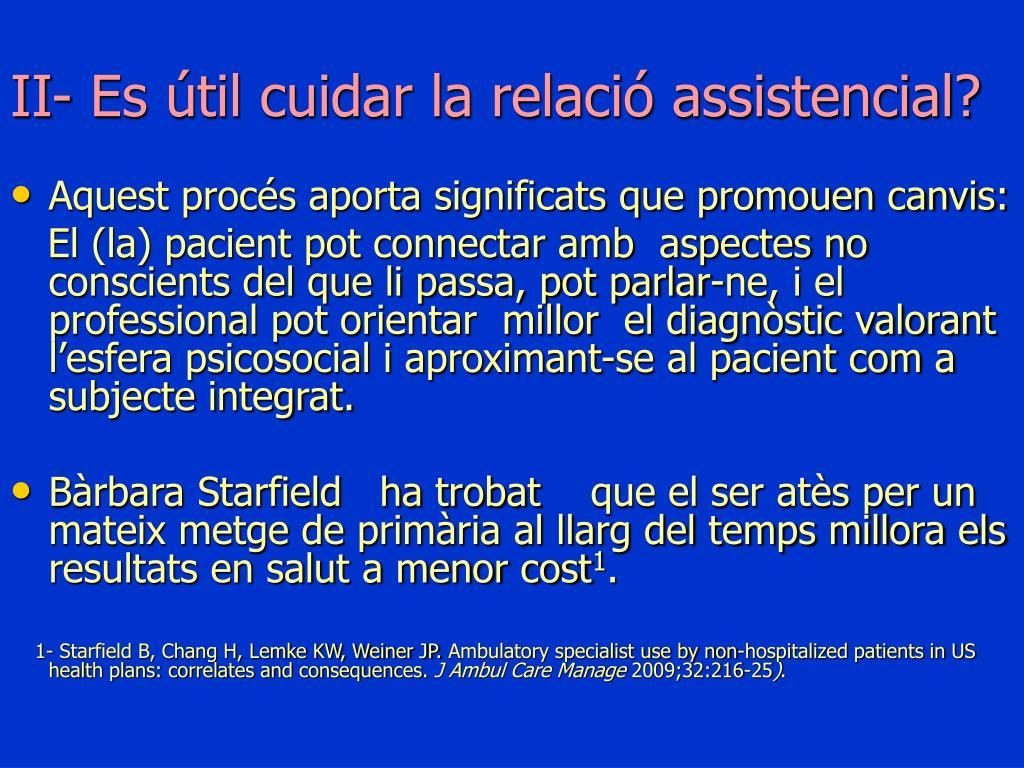 II- Es útil cuidar la relació assistencial?