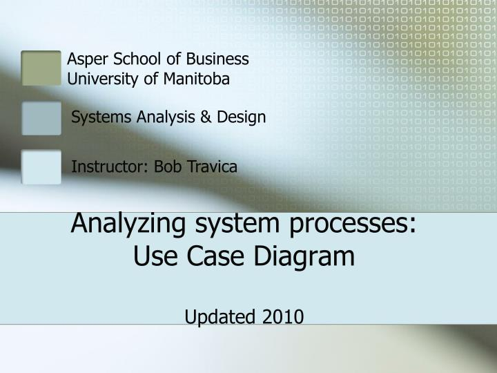 Analyzing system processes use case diagram updated 2010