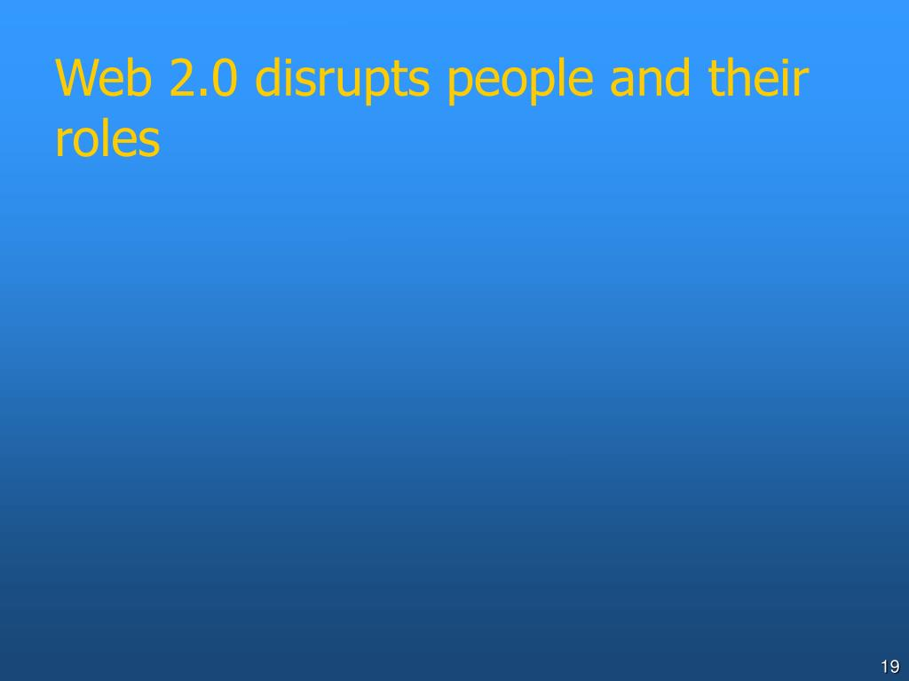 Web 2.0 disrupts people and their roles