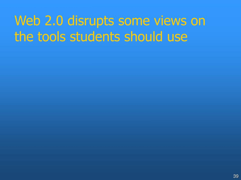 Web 2.0 disrupts some views on the tools students should use