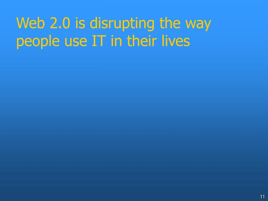 Web 2.0 is disrupting the way people use IT in their lives