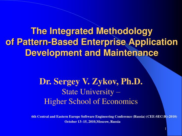 The integrated methodology of pattern based enterprise application development and maintenance