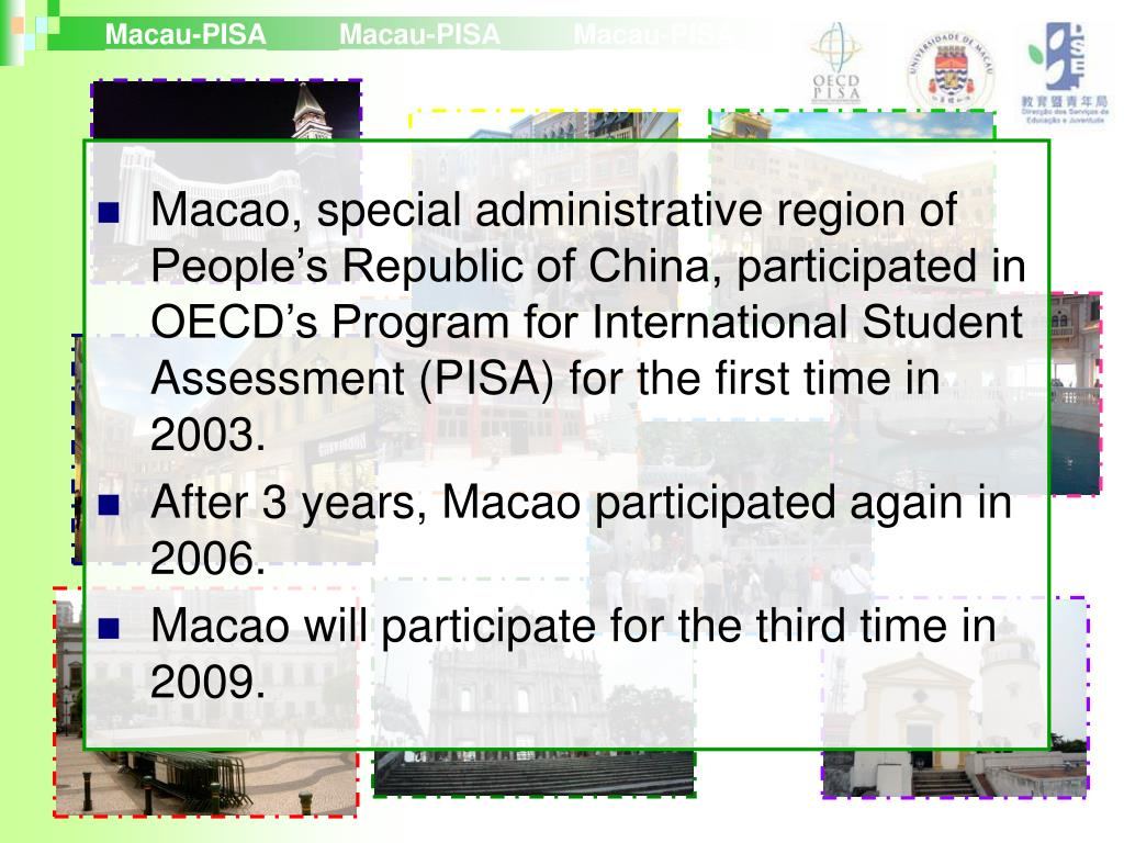 Macao, special administrative region of People's Republic of China, participated in OECD's Program for International Student Assessment (PISA) for the first time in 2003.