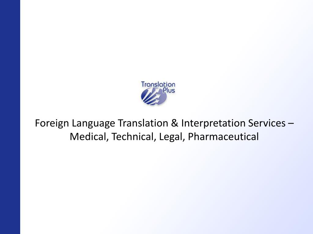 Foreign Language Translation & Interpretation Services – Medical, Technical, Legal, Pharmaceutical