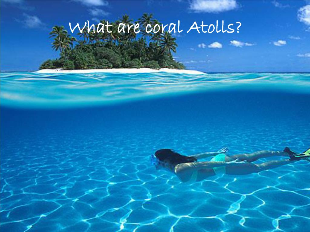 What are coral Atolls?