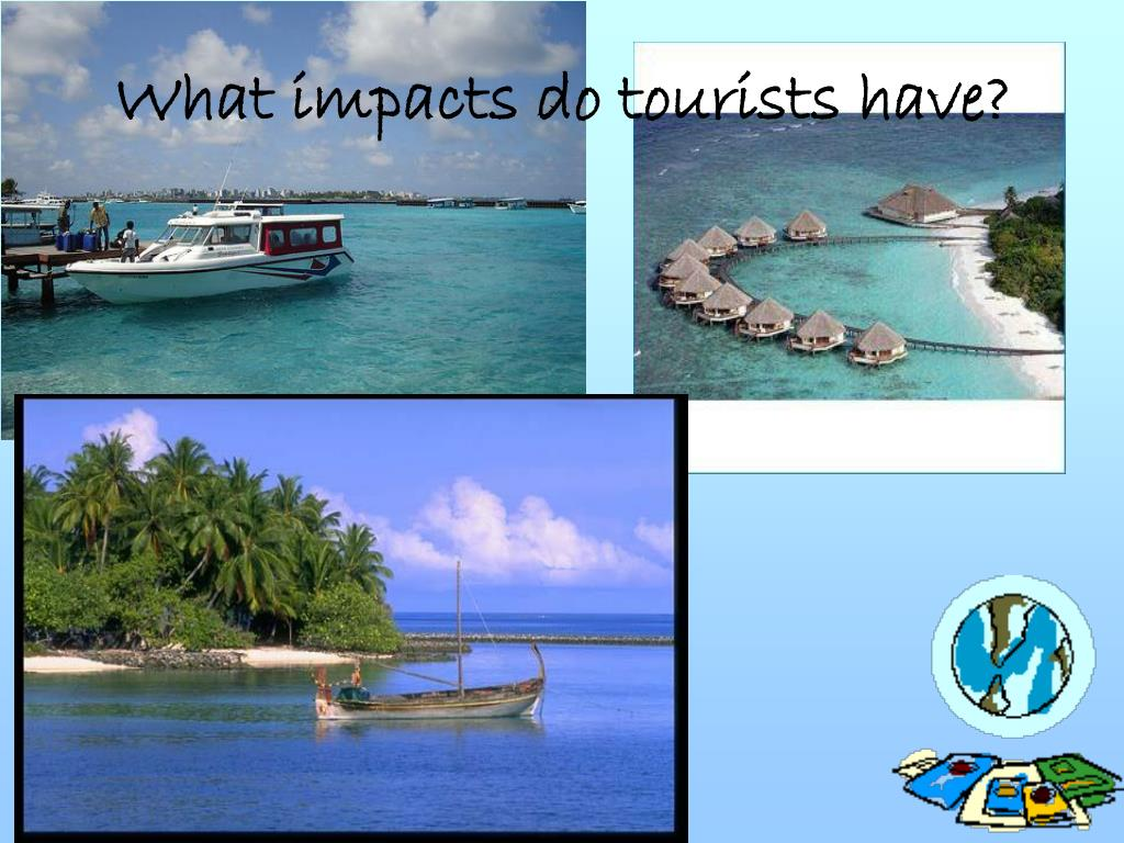 What impacts do tourists have?