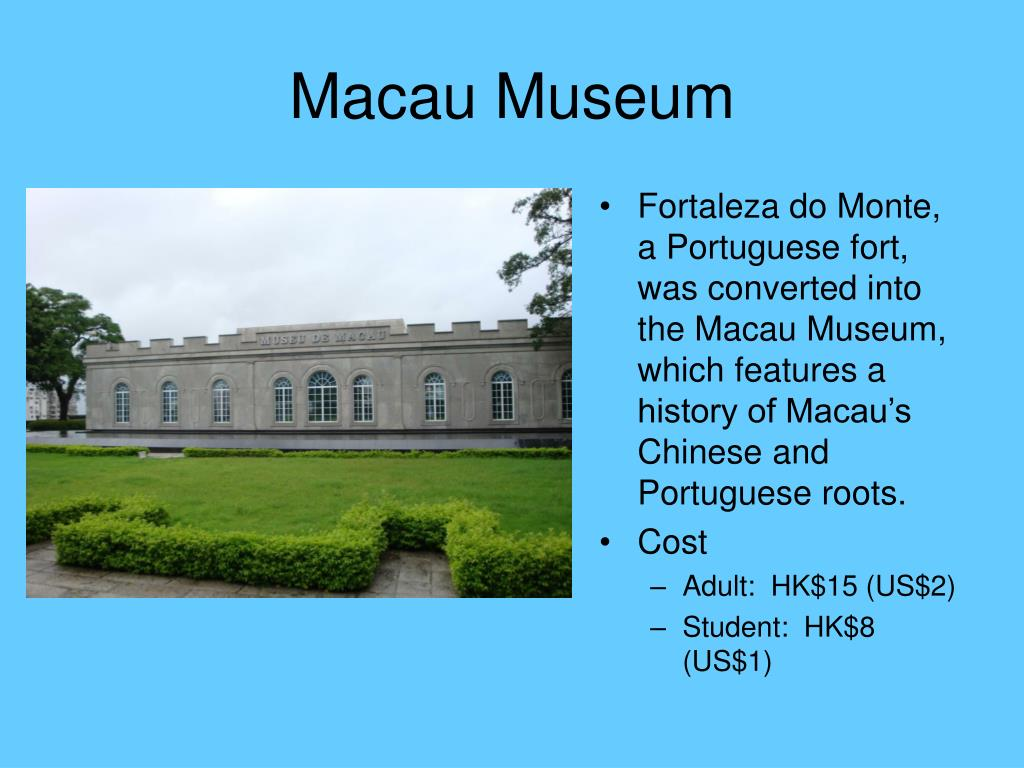 Fortaleza do Monte, a Portuguese fort, was converted into the Macau Museum, which features a history of Macau's Chinese and Portuguese roots.