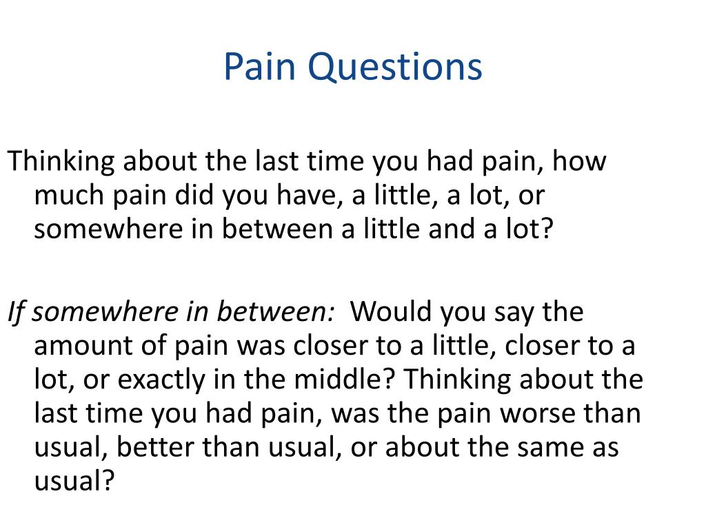 Thinking about the last time you had pain, how much pain did you have, a little, a lot, or somewhere in between a little and a lot?