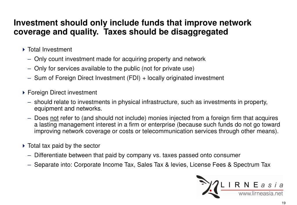 Investment should only include funds that improve network coverage and quality.  Taxes should be disaggregated