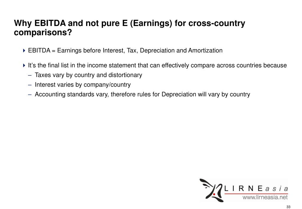 Why EBITDA and not pure E (Earnings) for cross-country comparisons?
