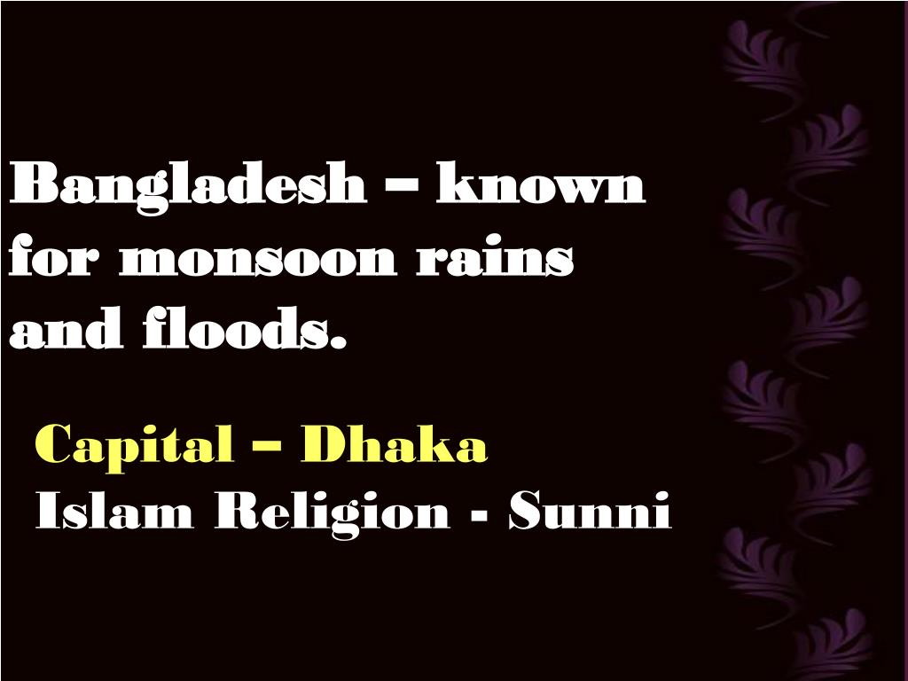 Bangladesh – known for monsoon rains and floods.