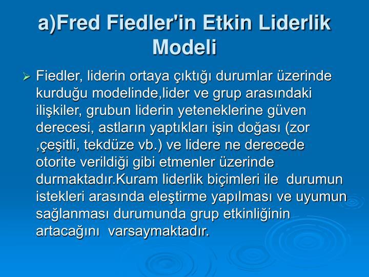 a)Fred Fiedler'in Etkin Liderlik Modeli