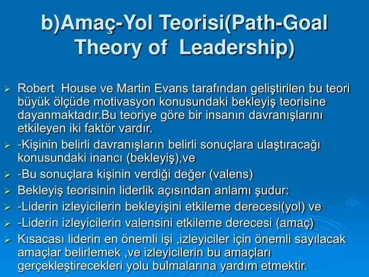 b)Ama-Yol Teorisi(Path-Goal Theory of  Leadership)