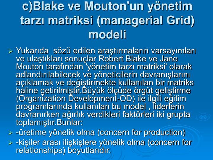 c)Blake ve Mouton'un yönetim tarzı matriksi (managerial Grid) modeli