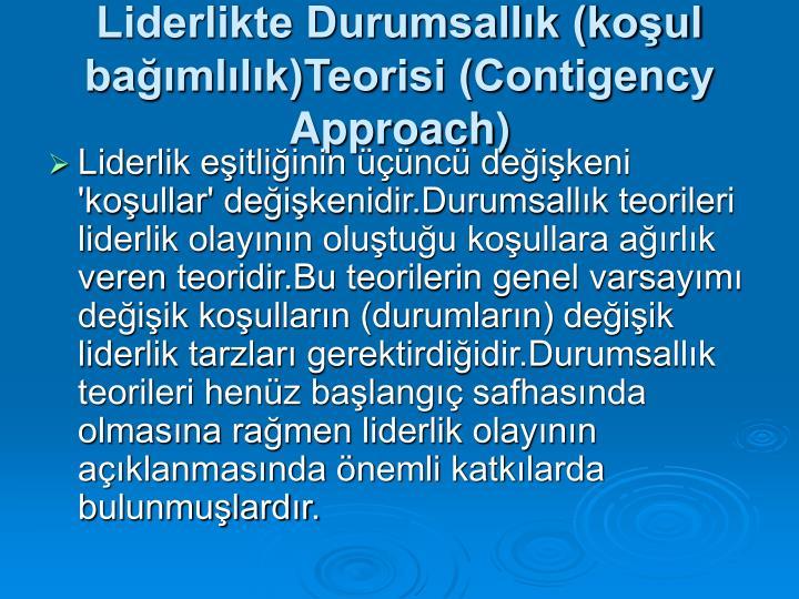 Liderlikte Durumsallık (koşul bağımlılık)Teorisi (Contigency Approach)