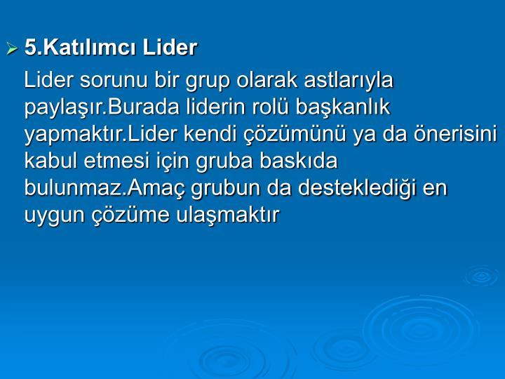 5.Katılımcı Lider