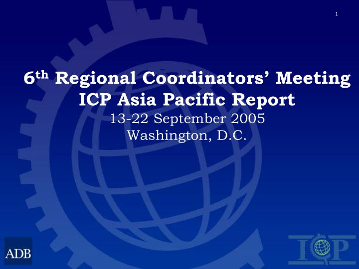 6 th regional coordinators meeting icp asia pacific report 13 22 september 2005 washington d c